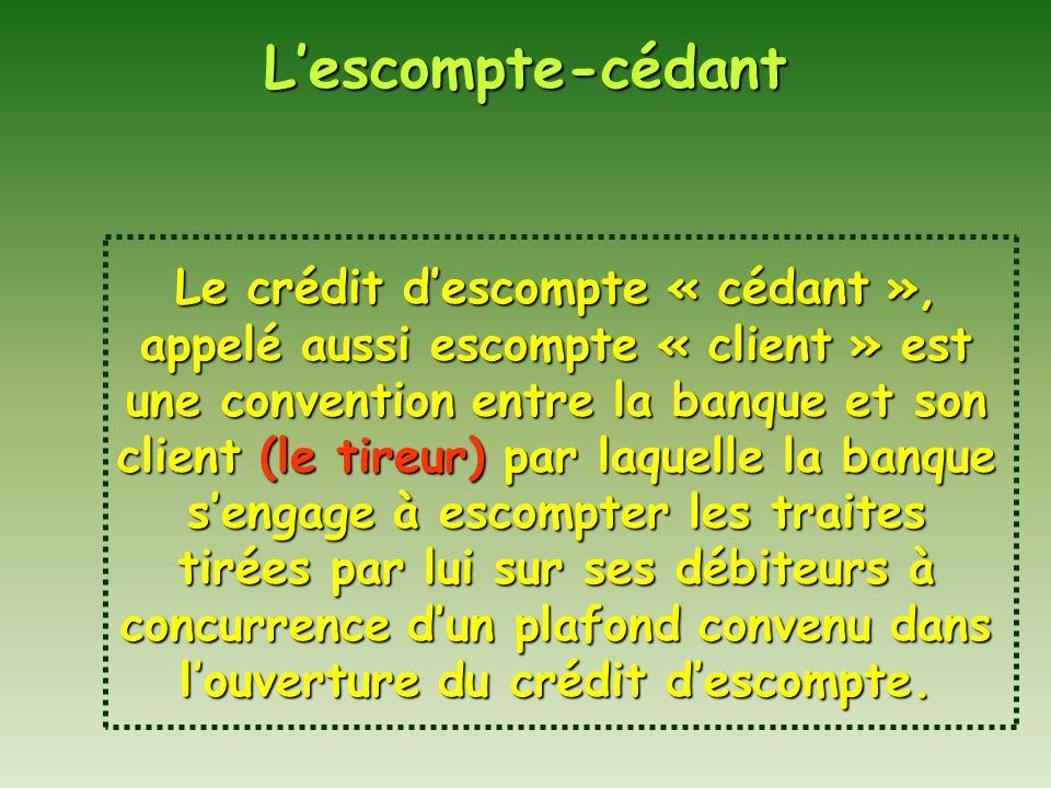 Lescompte-cédant Le crédit descompte « cédant », appelé aussi escompte « client » est une convention entre la banque et son client (le tireur) par laq