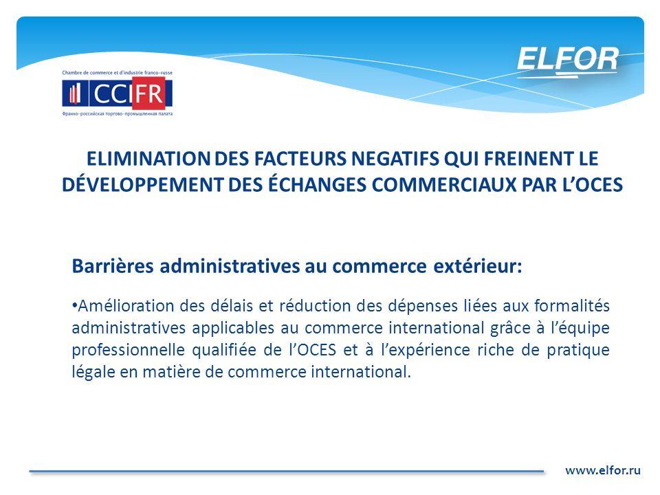 www.elfor.ru ELIMINATION DES FACTEURS NEGATIFS QUI FREINENT LE DÉVELOPPEMENT DES ÉCHANGES COMMERCIAUX PAR LOCES Barrières administratives au commerce