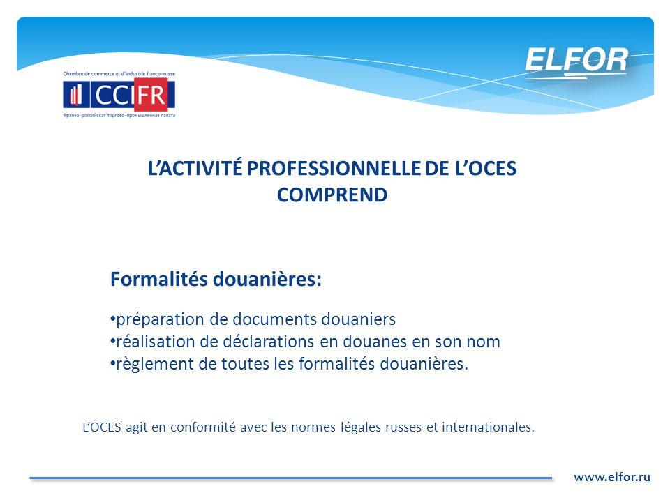 www.elfor.ru Formalités douanières: préparation de documents douaniers réalisation de déclarations en douanes en son nom règlement de toutes les forma
