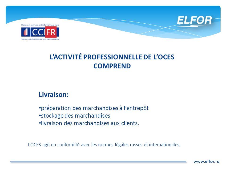 www.elfor.ru Livraison: préparation des marchandises à lentrepôt stockage des marchandises livraison des marchandises aux clients. LOCES agit en confo