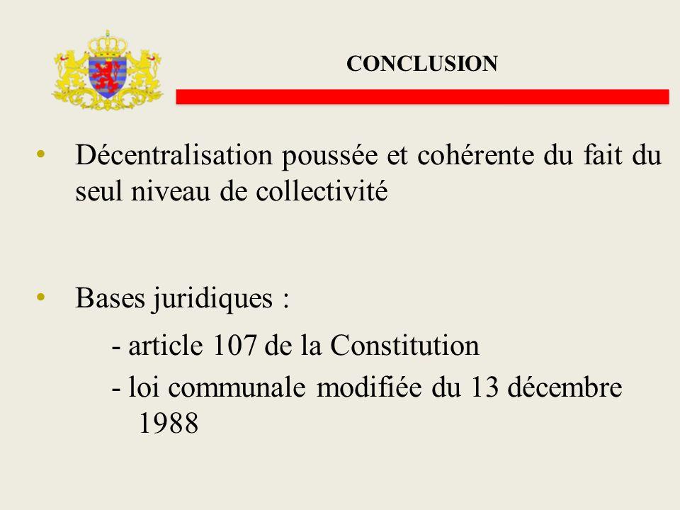 CONCLUSION Décentralisation poussée et cohérente du fait du seul niveau de collectivité Bases juridiques : - article 107 de la Constitution - loi comm