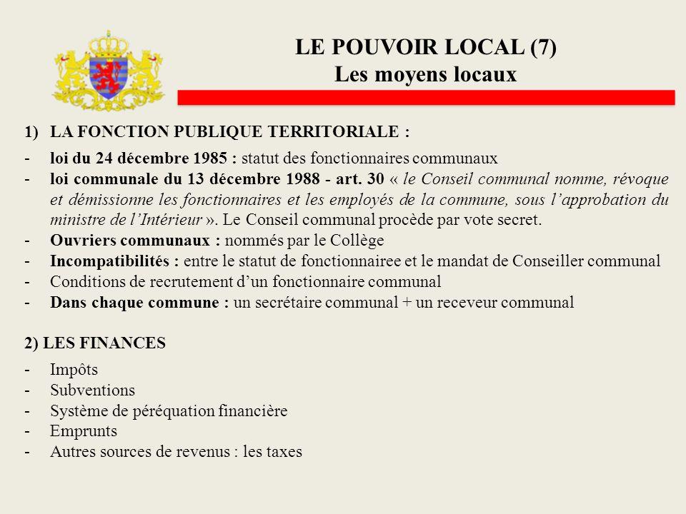 LE POUVOIR LOCAL (7) Les moyens locaux 1)LA FONCTION PUBLIQUE TERRITORIALE : -loi du 24 décembre 1985 : statut des fonctionnaires communaux -loi commu