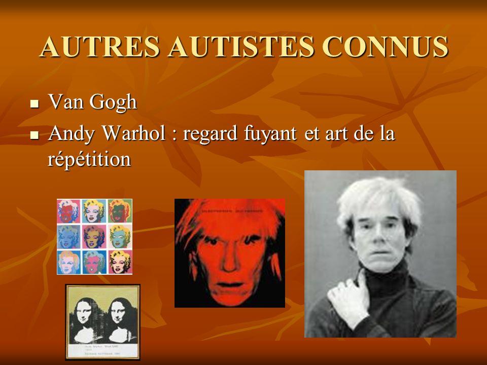 AUTRES AUTISTES CONNUS Van Gogh Van Gogh Andy Warhol : regard fuyant et art de la répétition Andy Warhol : regard fuyant et art de la répétition