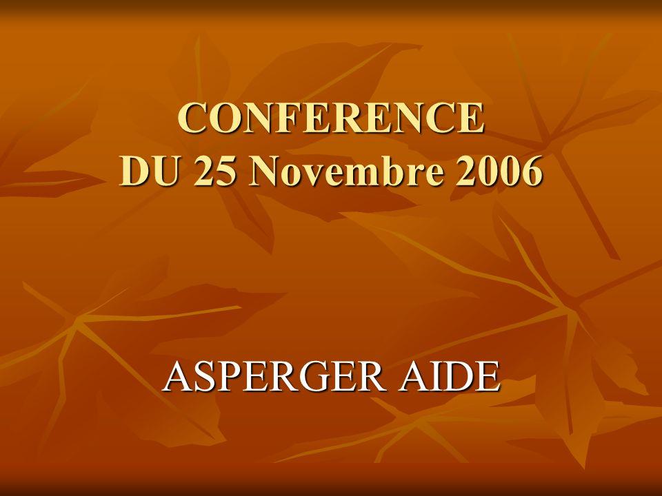 CONFERENCE DU 25 Novembre 2006 ASPERGER AIDE