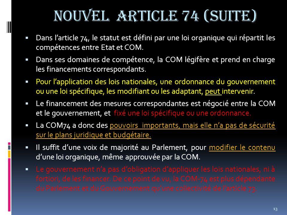 NOUVEL ARTICLE 74 (suite) Dans larticle 74, le statut est défini par une loi organique qui répartit les compétences entre Etat et COM. Dans ses domain