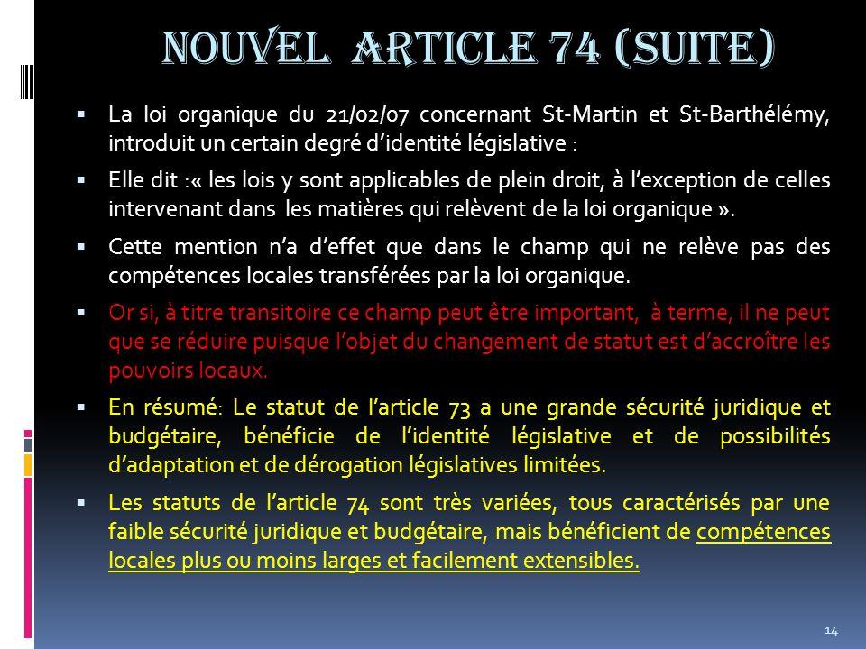 NOUVEL ARTICLE 74 (suite) La loi organique du 21/02/07 concernant St-Martin et St-Barthélémy, introduit un certain degré didentité législative : Elle