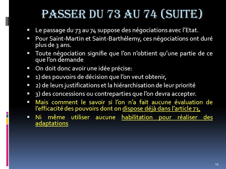PASSER DU 73 AU 74 (suite) Le passage du 73 au 74 suppose des négociations avec lEtat. Pour Saint-Martin et Saint-Barthélemy, ces négociations ont dur