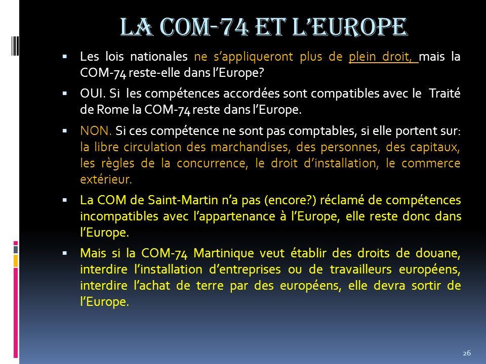 La com-74 et lEurope Les lois nationales ne sappliqueront plus de plein droit, mais la COM-74 reste-elle dans lEurope? OUI. Si les compétences accordé