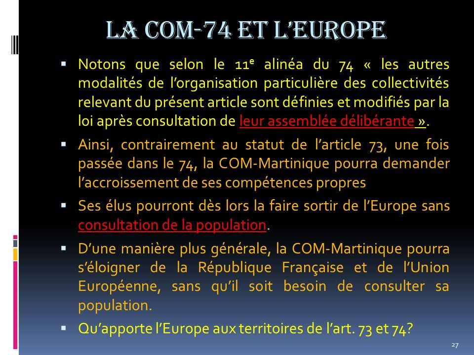 La COM-74 et lEurope Notons que selon le 11 e alinéa du 74 « les autres modalités de lorganisation particulière des collectivités relevant du présent