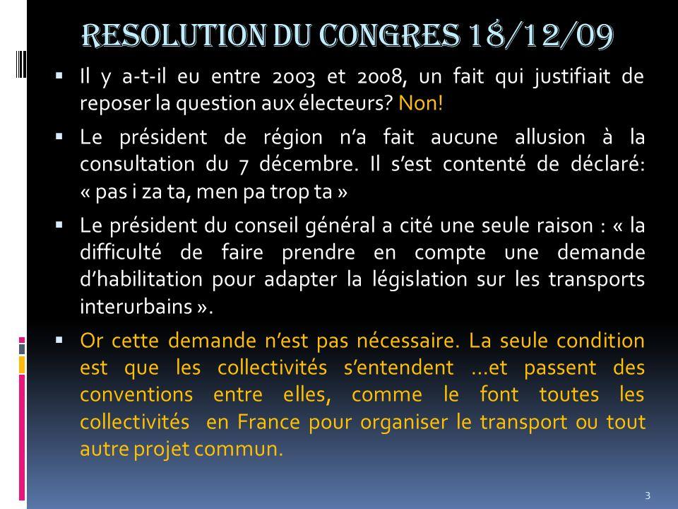 RESOLUTION DU CONGRES 18/12/09 Il y a-t-il eu entre 2003 et 2008, un fait qui justifiait de reposer la question aux électeurs? Non! Le président de ré