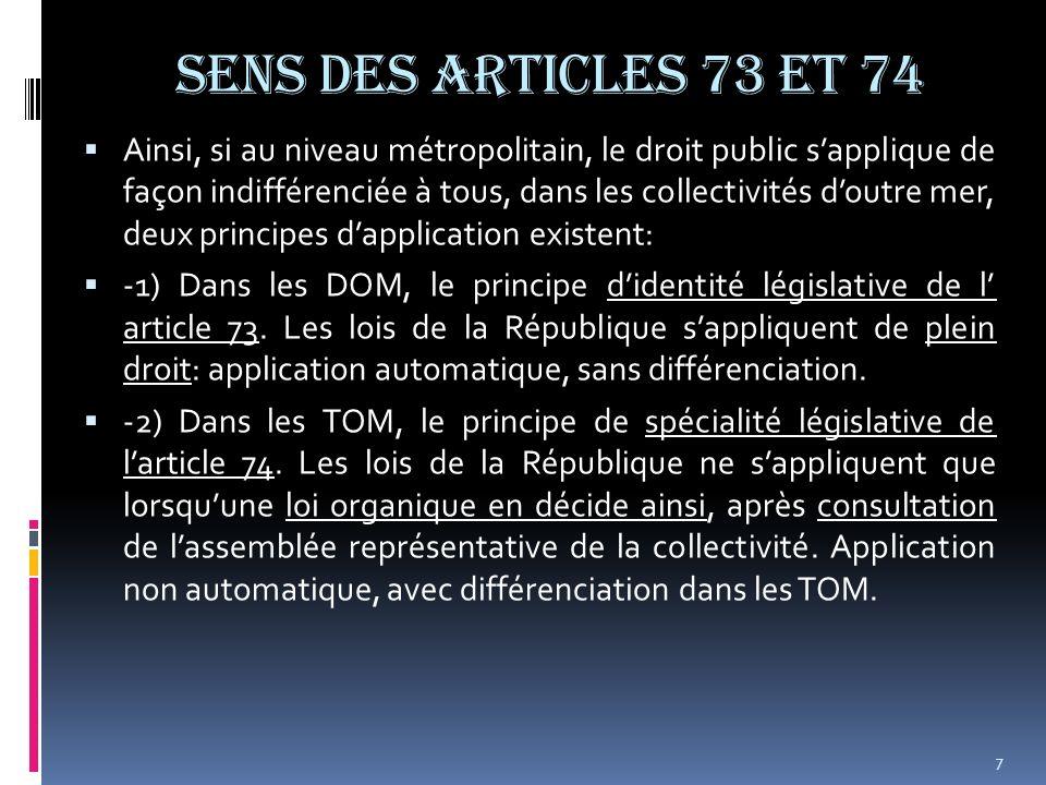 EFFETS DES ARTICLES 73 et 74 Article 73: toutes les lois, régaliennes ou non, votées en France vont être appliquées et financées dans les DOM comme au plan national : Défense, justice, police, éducation, santé, logement, travail…etc.