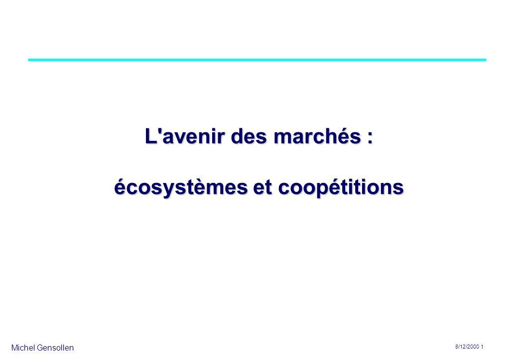 Michel Gensollen 8/12/2000 1 L'avenir des marchés : écosystèmes et coopétitions