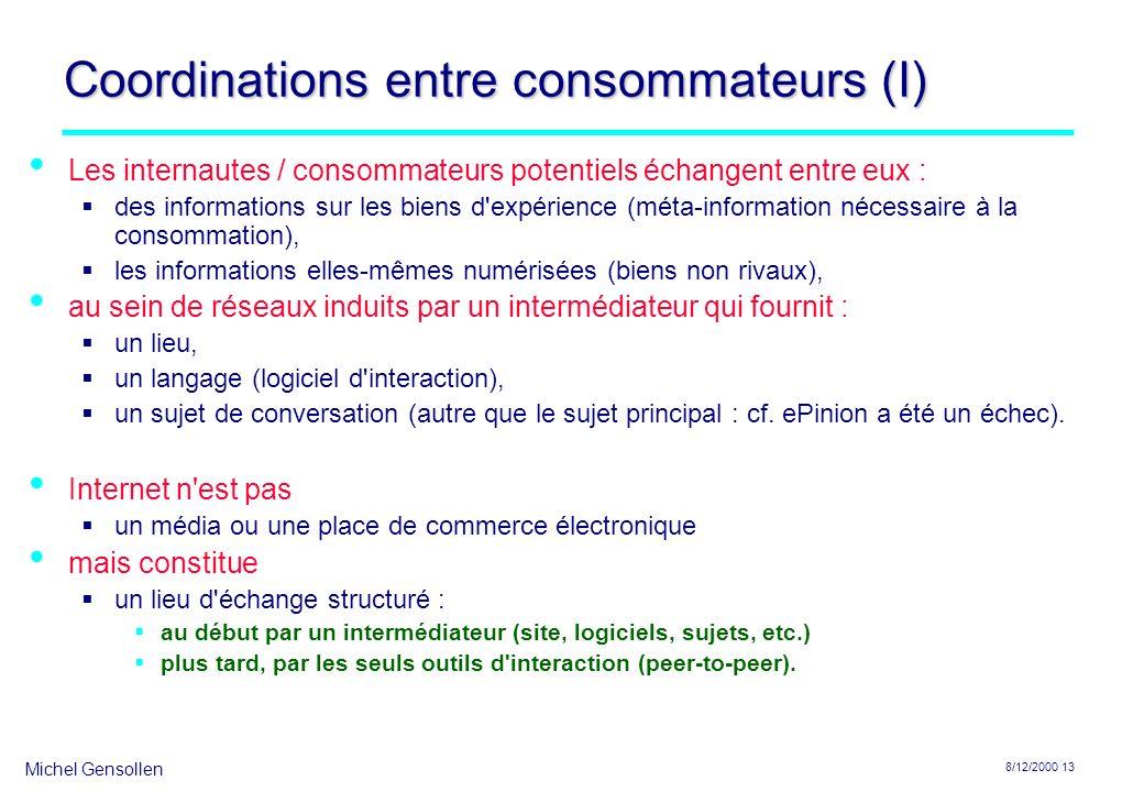 Michel Gensollen 8/12/2000 13 Coordinations entre consommateurs (I) Les internautes / consommateurs potentiels échangent entre eux : des informations