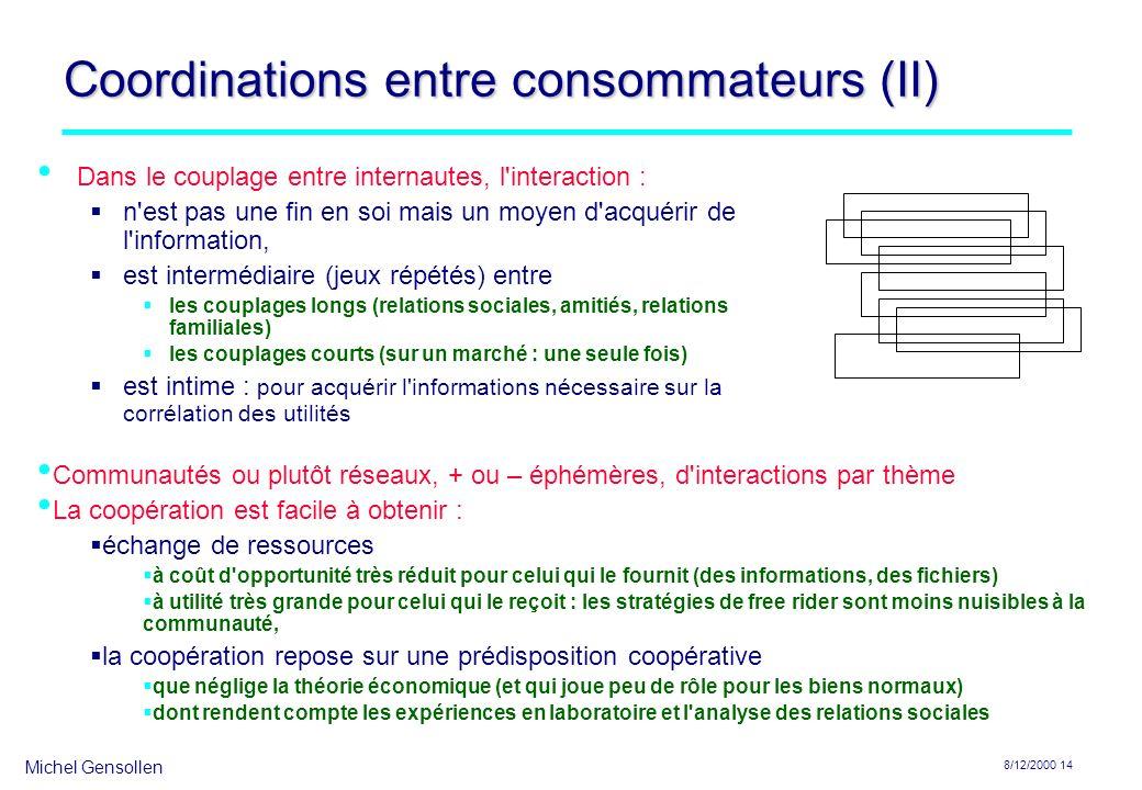 Michel Gensollen 8/12/2000 14 Coordinations entre consommateurs (II) Dans le couplage entre internautes, l'interaction : n'est pas une fin en soi mais