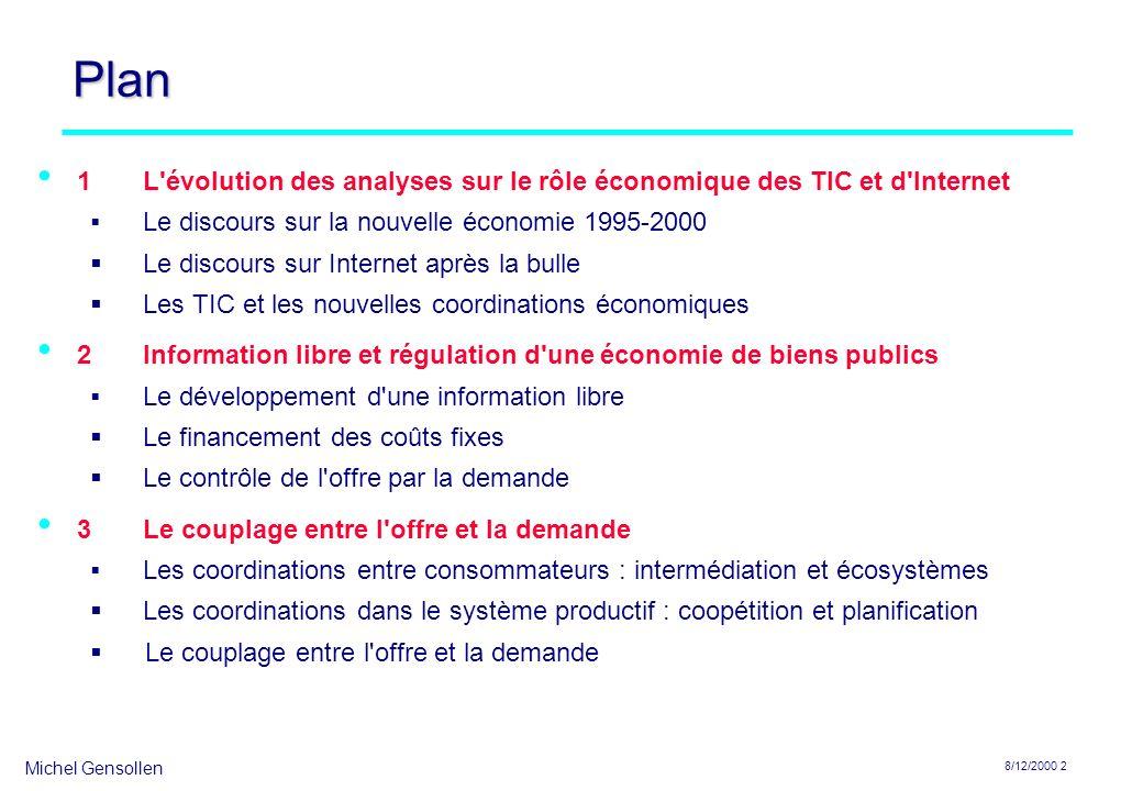 Michel Gensollen 8/12/2000 2 Plan 1L'évolution des analyses sur le rôle économique des TIC et d'Internet Le discours sur la nouvelle économie 1995-200