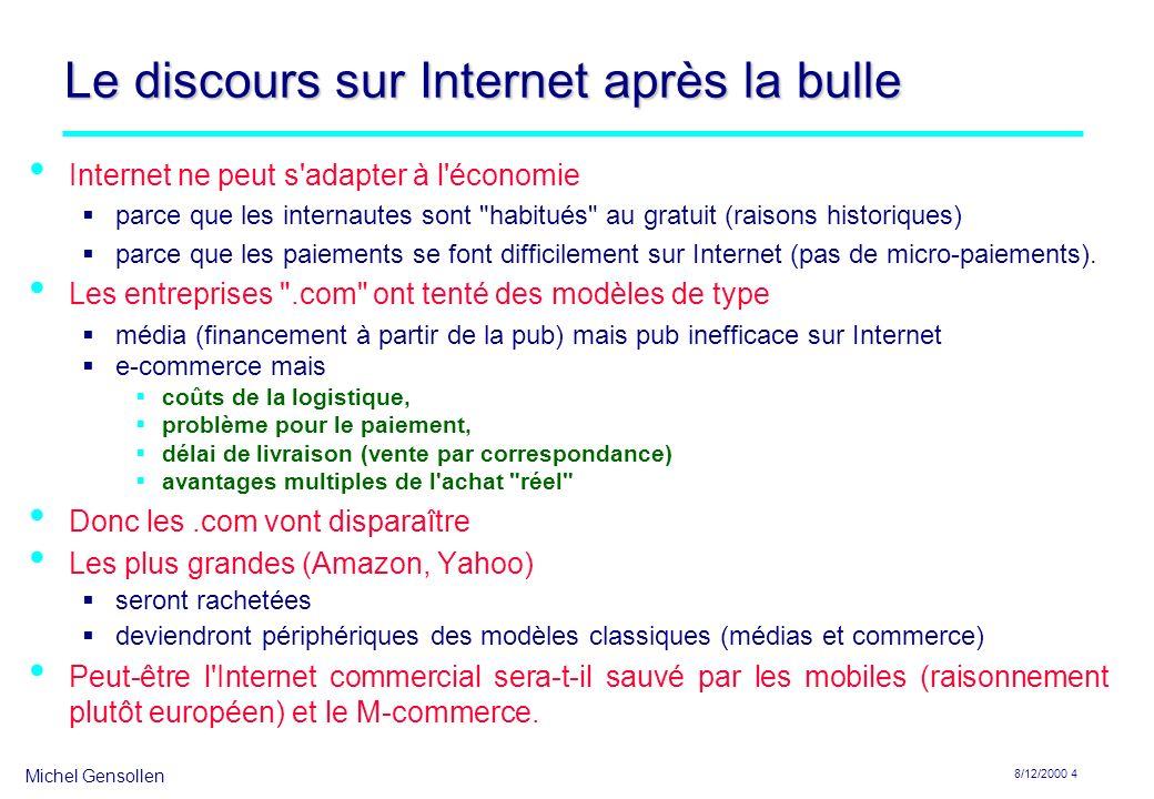 Michel Gensollen 8/12/2000 4 Le discours sur Internet après la bulle Internet ne peut s'adapter à l'économie parce que les internautes sont