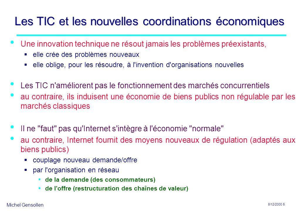 Michel Gensollen 8/12/2000 5 Les TIC et les nouvelles coordinations économiques Une innovation technique ne résout jamais les problèmes préexistants,