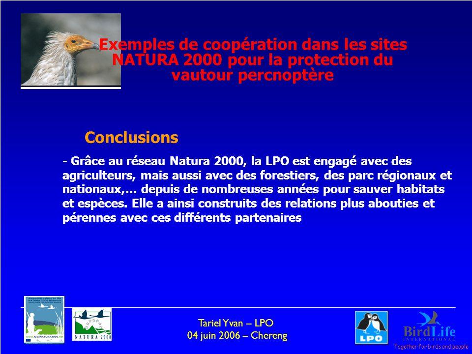 Together for birds and people Tariel Yvan – LPO 04 juin 2006 – Chereng - Grâce au réseau Natura 2000, la LPO est engagé avec des agriculteurs, mais aussi avec des forestiers, des parc régionaux et nationaux,… depuis de nombreuses années pour sauver habitats et espèces.