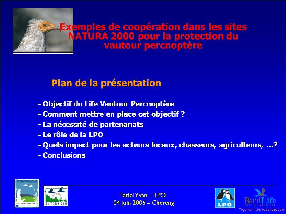Together for birds and people Tariel Yvan – LPO 04 juin 2006 – Chereng - Objectif du Life Vautour Percnoptère - Comment mettre en place cet objectif ?