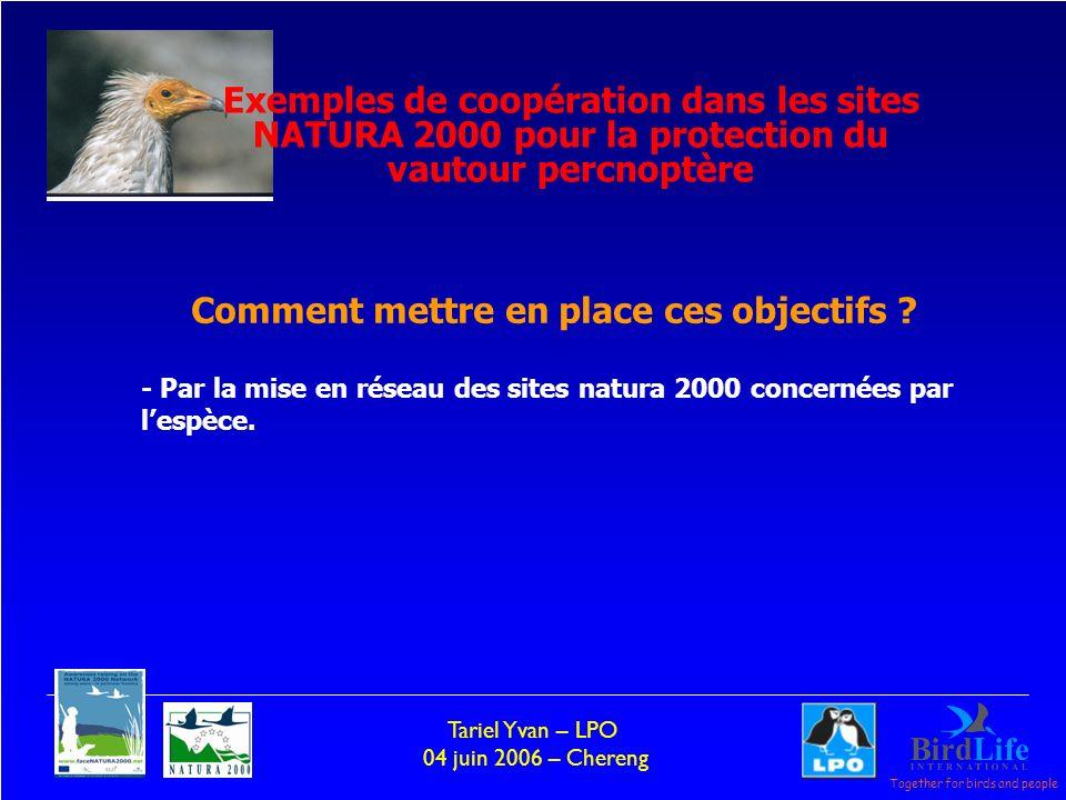 Together for birds and people Tariel Yvan – LPO 04 juin 2006 – Chereng - Par la mise en réseau des sites natura 2000 concernées par lespèce. Comment m
