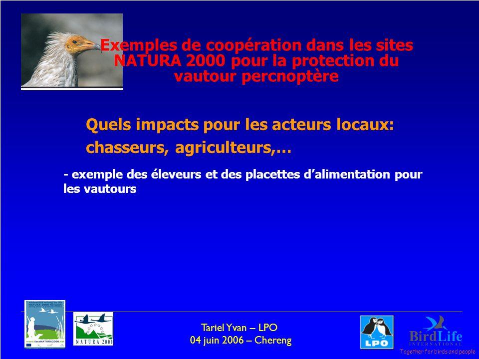 Together for birds and people Tariel Yvan – LPO 04 juin 2006 – Chereng - exemple des éleveurs et des placettes dalimentation pour les vautours Quels i
