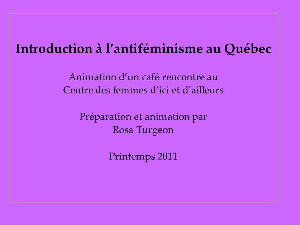 Introduction à lantiféminisme au Québec Animation dun café rencontre au Centre des femmes dici et dailleurs Préparation et animation par Rosa Turgeon