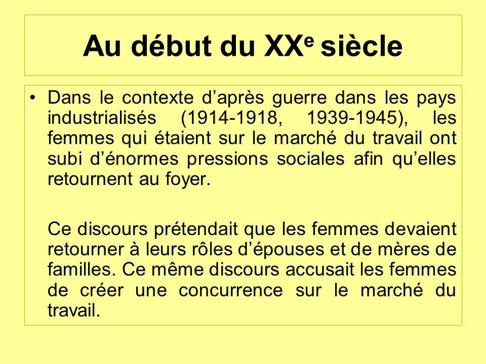 Au début du XX e siècle Dans le contexte daprès guerre dans les pays industrialisés (1914-1918, 1939-1945), les femmes qui étaient sur le marché du tr