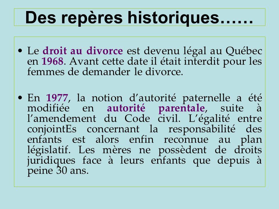 Des repères historiques…… Le droit au divorce est devenu légal au Québec en 1968. Avant cette date il était interdit pour les femmes de demander le di