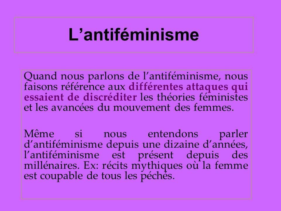 Lantiféminisme Quand nous parlons de lantiféminisme, nous faisons référence aux différentes attaques qui essaient de discréditer les théories féminist