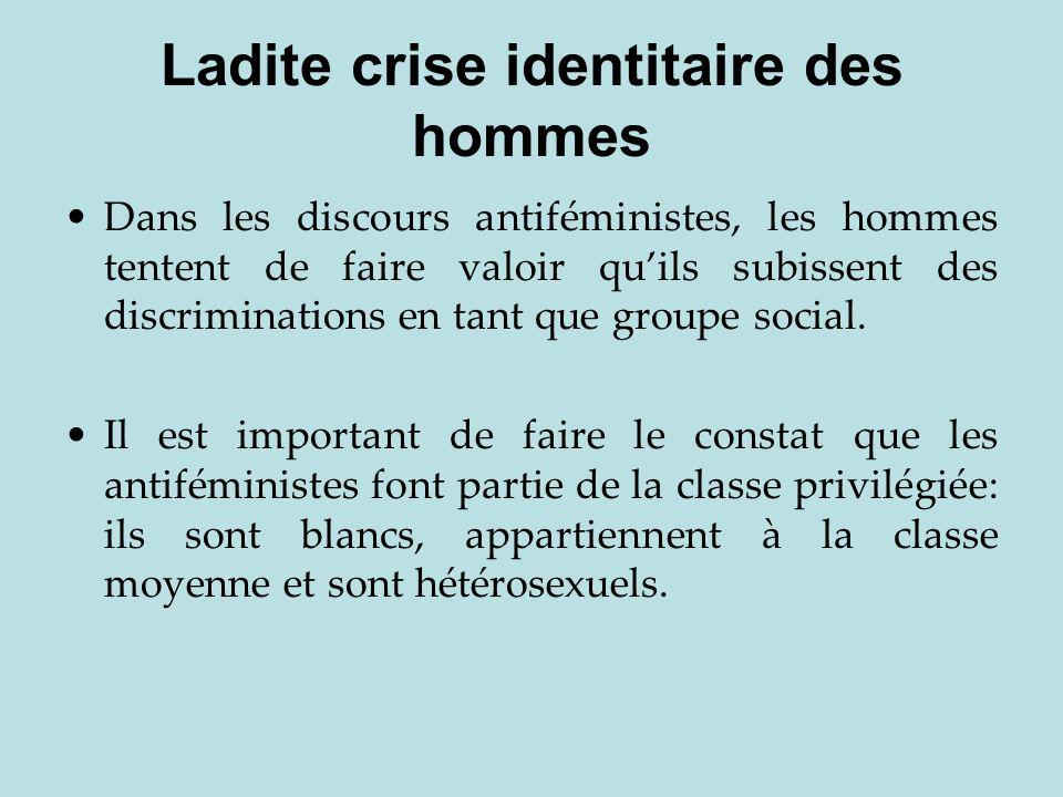 Ladite crise identitaire des hommes Dans les discours antiféministes, les hommes tentent de faire valoir quils subissent des discriminations en tant q