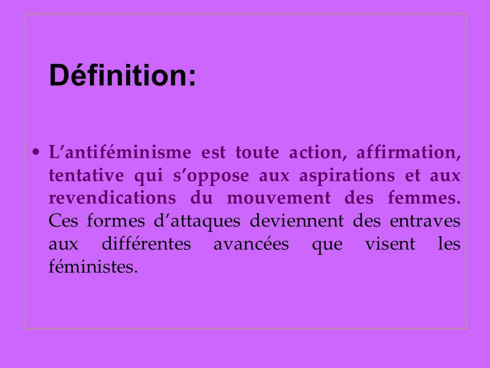 Définition: Lantiféminisme est toute action, affirmation, tentative qui soppose aux aspirations et aux revendications du mouvement des femmes. Ces for
