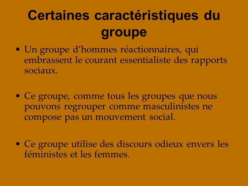 Certaines caractéristiques du groupe Un groupe dhommes réactionnaires, qui embrassent le courant essentialiste des rapports sociaux. Ce groupe, comme