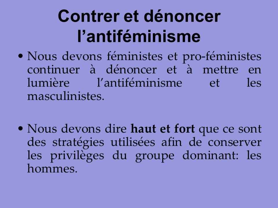 Contrer et dénoncer lantiféminisme Nous devons féministes et pro-féministes continuer à dénoncer et à mettre en lumière lantiféminisme et les masculin