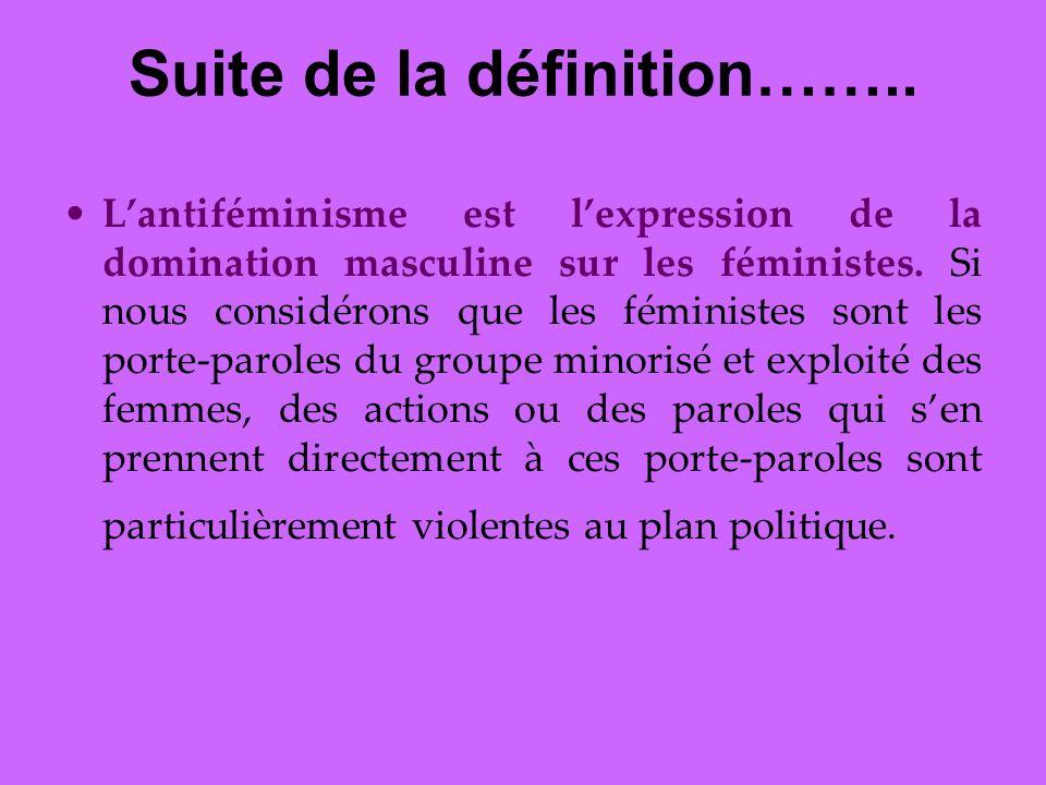 Suite de la définition…….. Lantiféminisme est lexpression de la domination masculine sur les féministes. Si nous considérons que les féministes sont l