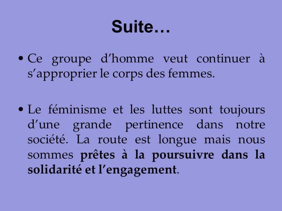 Suite… Ce groupe dhomme veut continuer à sapproprier le corps des femmes. Le féminisme et les luttes sont toujours dune grande pertinence dans notre s