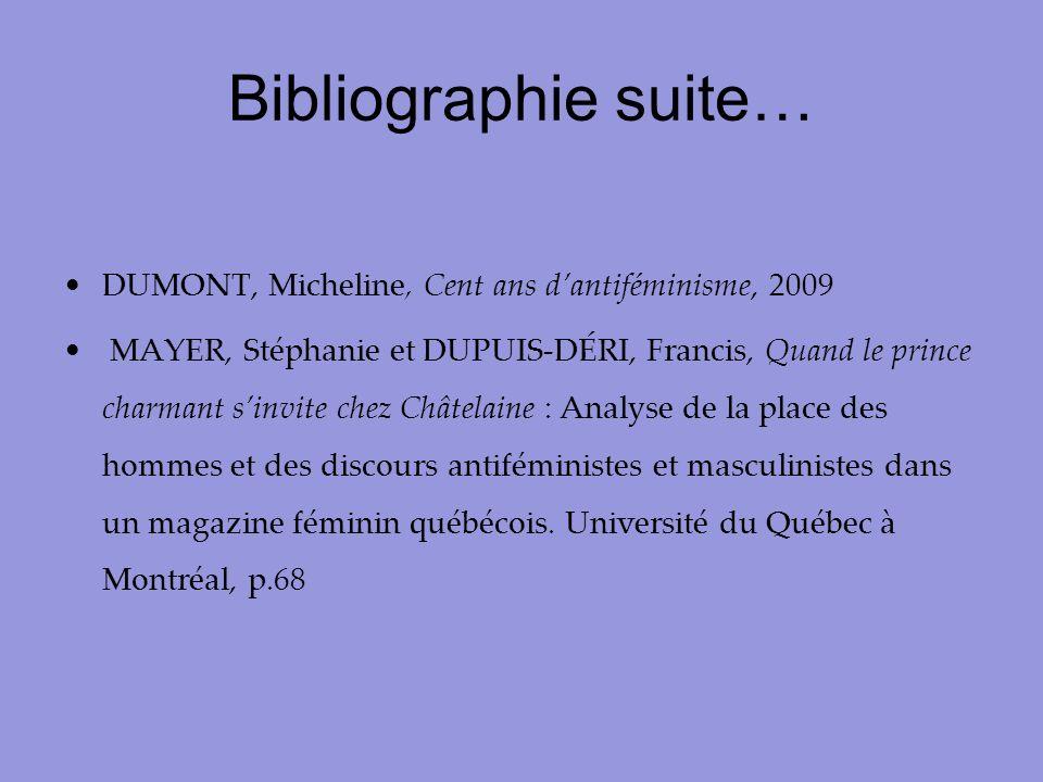 Bibliographie suite… DUMONT, Micheline, Cent ans dantiféminisme, 2009 MAYER, Stéphanie et DUPUIS-DÉRI, Francis, Quand le prince charmant sinvite chez