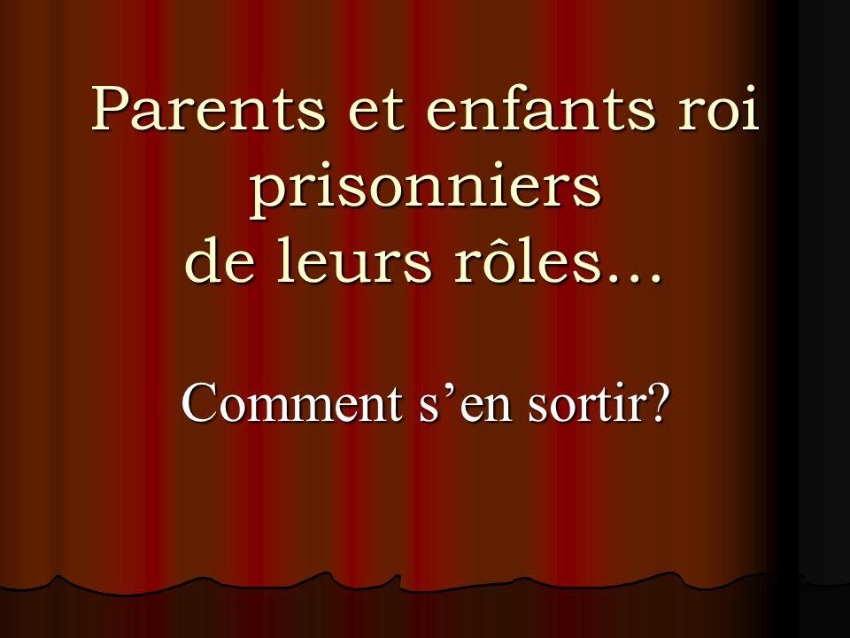 Parents et enfants roi prisonniers de leurs rôles… Comment sen sortir?
