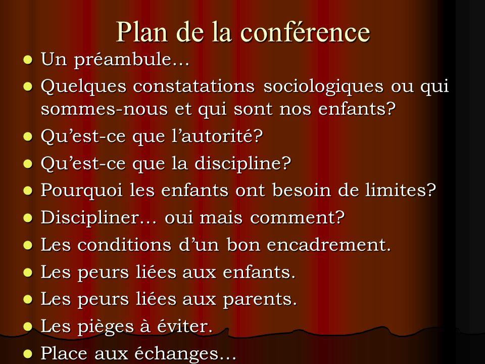 Plan de la conférence Un préambule… Un préambule… Quelques constatations sociologiques ou qui sommes-nous et qui sont nos enfants? Quelques constatati