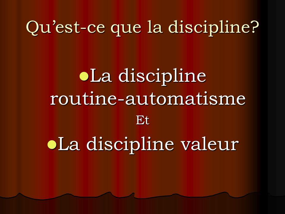 Quest-ce que la discipline? La discipline routine-automatisme La discipline routine-automatismeEt La discipline valeur La discipline valeur