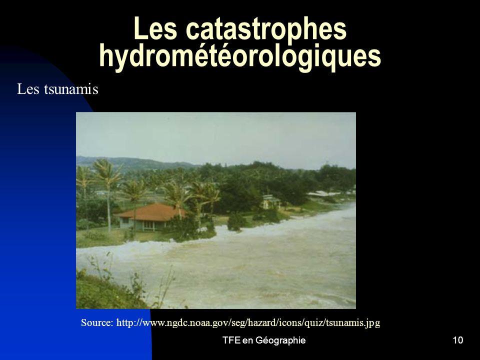 TFE en Géographie10 Les catastrophes hydrométéorologiques Les tsunamis Source: http://www.ngdc.noaa.gov/seg/hazard/icons/quiz/tsunamis.jpg
