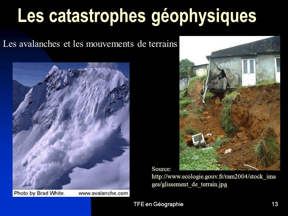 TFE en Géographie13 Les catastrophes géophysiques Les avalanches et les mouvements de terrains Source: http://www.ecologie.gouv.fr/ram2004/stock_ima ges/glissement_de_terrain.jpg