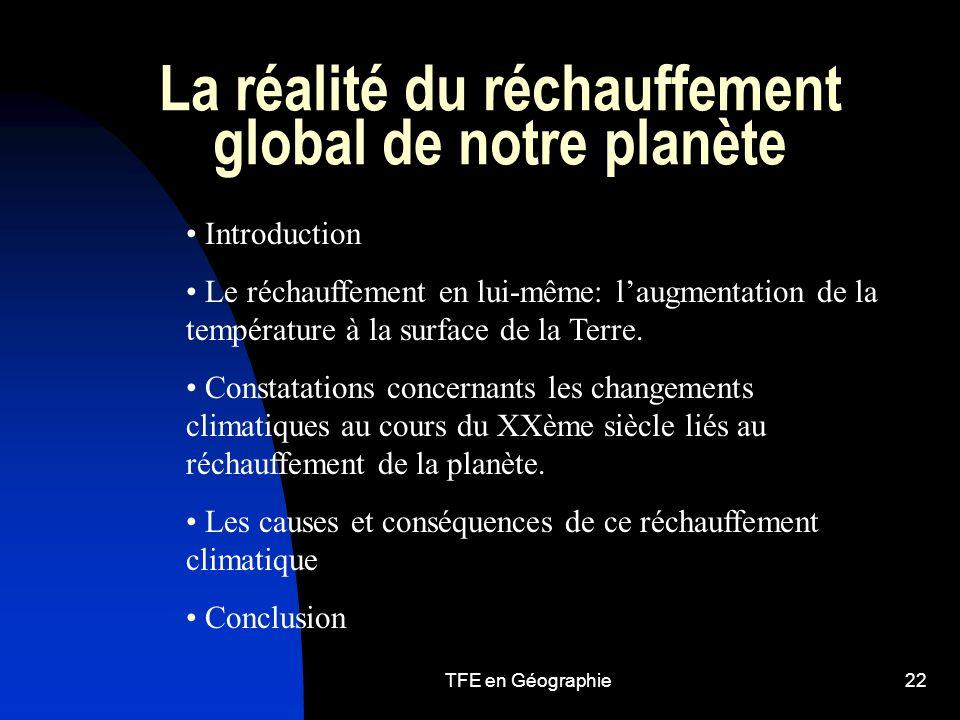 TFE en Géographie22 La réalité du réchauffement global de notre planète Introduction Le réchauffement en lui-même: laugmentation de la température à la surface de la Terre.