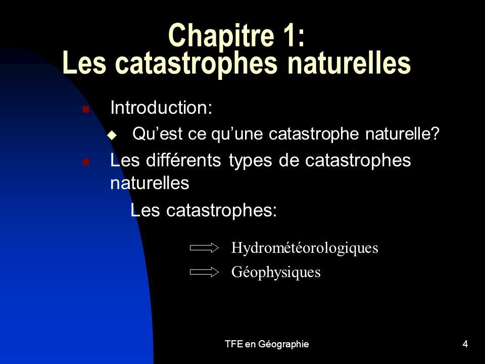 TFE en Géographie4 Chapitre 1: Les catastrophes naturelles Introduction: Quest ce quune catastrophe naturelle.