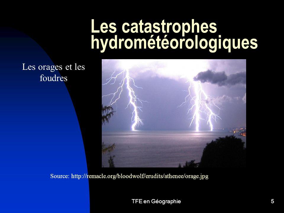 TFE en Géographie5 Les catastrophes hydrométéorologiques Les orages et les foudres Source: http://remacle.org/bloodwolf/erudits/athenee/orage.jpg