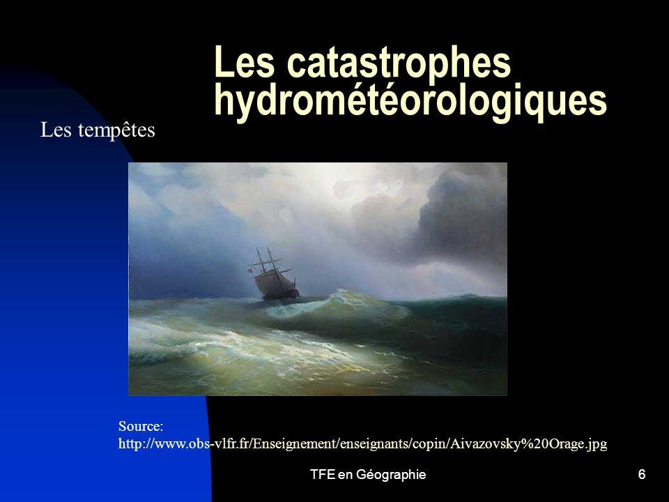 TFE en Géographie6 Les catastrophes hydrométéorologiques Les tempêtes Source: http://www.obs-vlfr.fr/Enseignement/enseignants/copin/Aivazovsky%20Orage.jpg