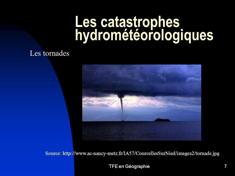 TFE en Géographie7 Les catastrophes hydrométéorologiques Les tornades Source: http://www.ac-nancy-metz.fr/IA57/CourcellesSurNied/images2/tornade.jpg