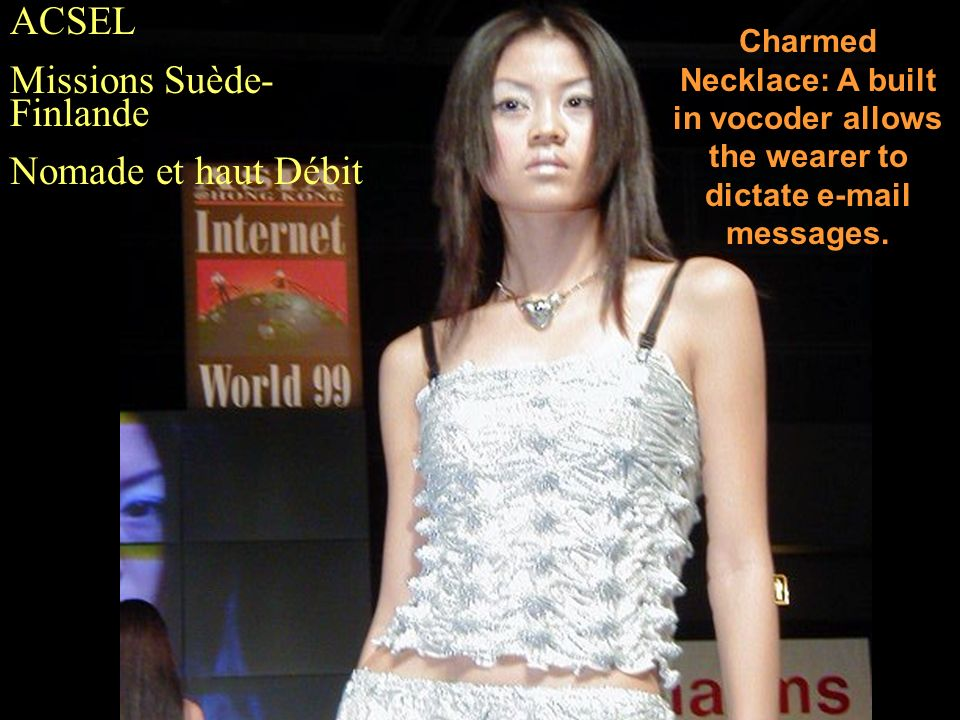 Charmed Necklace: A built in vocoder allows the wearer to dictate e-mail messages.