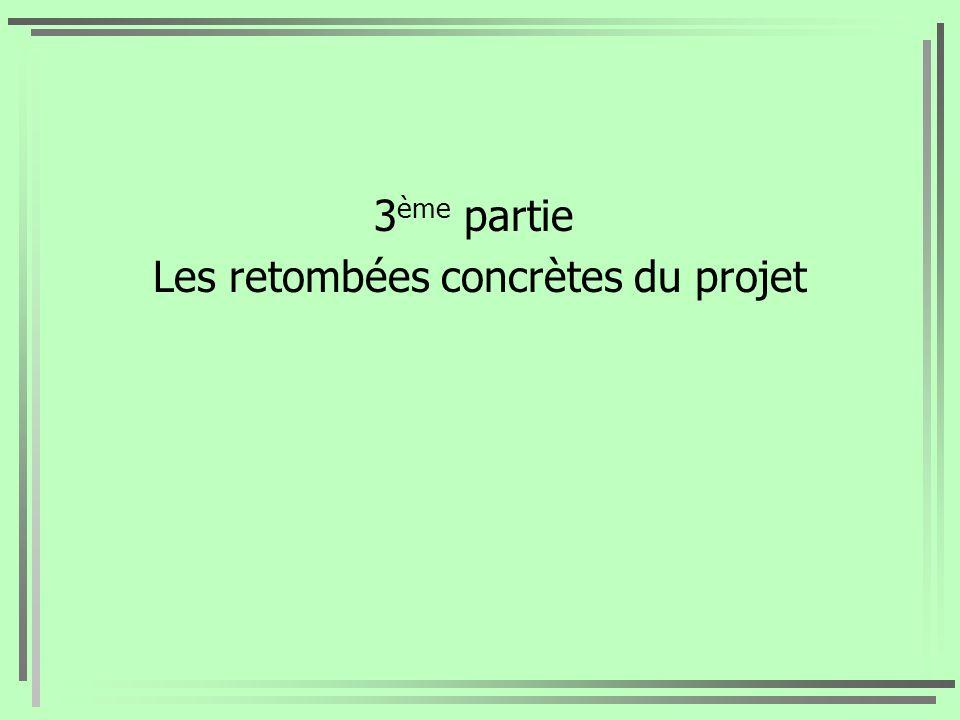3 ème partie Les retombées concrètes du projet