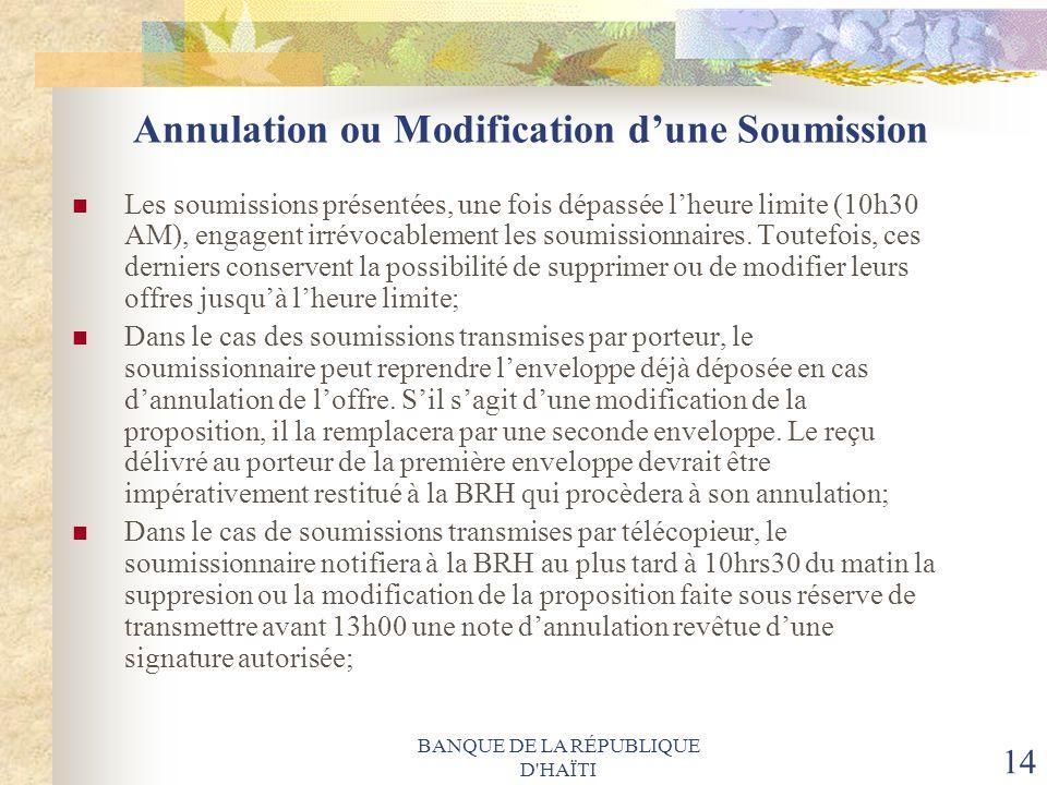 BANQUE DE LA RÉPUBLIQUE D'HAÏTI 14 Annulation ou Modification dune Soumission Les soumissions présentées, une fois dépassée lheure limite (10h30 AM),