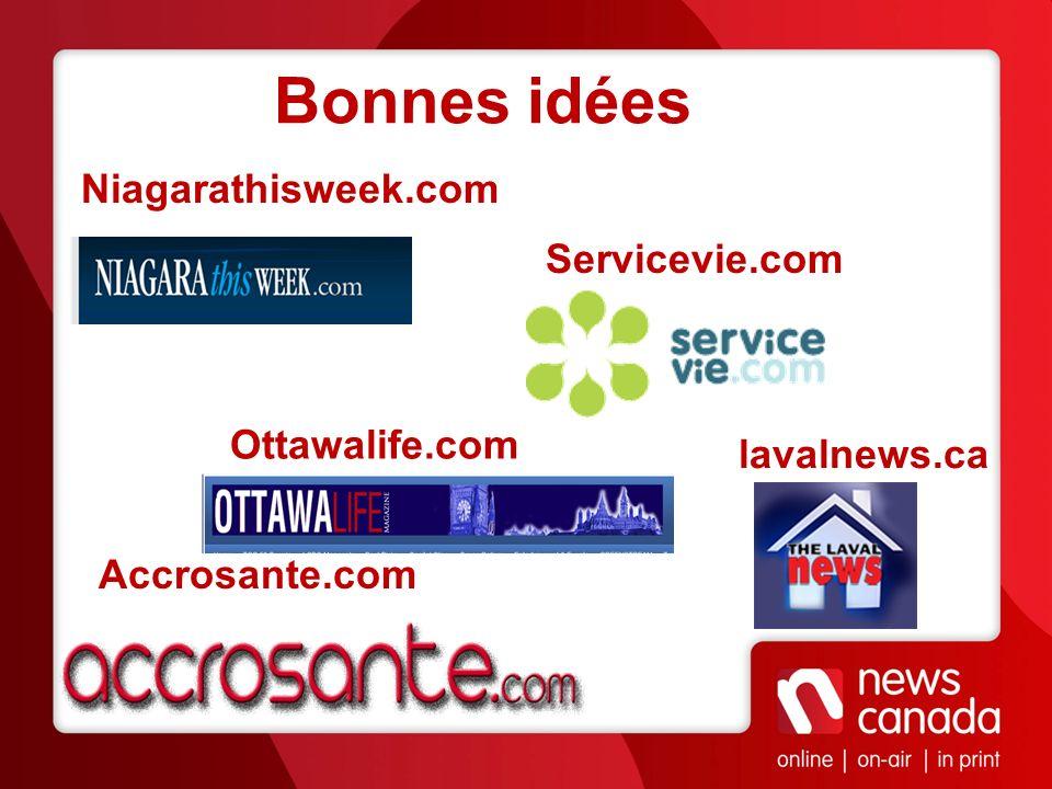 Bonnes idées Ottawalife.com lavalnews.ca Accrosante.com Servicevie.com Niagarathisweek.com